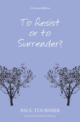 To Resist or to Surrender? - Tournier, Paul, and Gilmour, John S (Translated by)