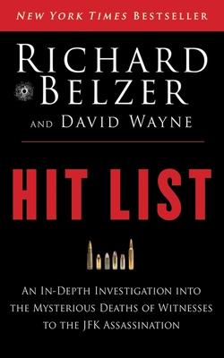 Hit List: An In-Depth Investigation Into the Mysterious Deaths of Witnesses to the JFK Assassination - Belzer, Richard, and Wayne, David