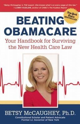 Beating Obamacare: Your Handbook for the New Healthcare Law - McCaughey, Betsy