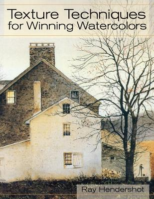 Texture Techniques for Winning Watercolors - Hendershot, Ray