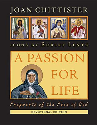 A Passion for Life: Fragments of the Face of God - Chittister, Joan