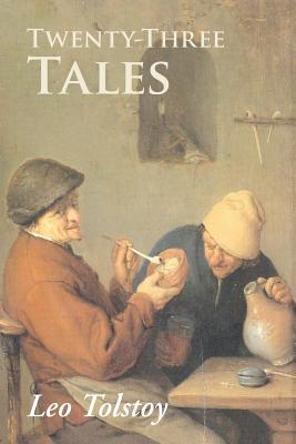 Twenty-Three Tales - Tolstoy, Leo Nikolayevich, Count