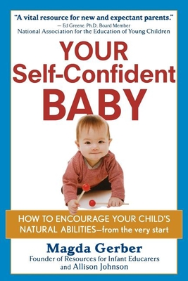 Your Self-Confident Baby: How to Encourage Your Child's Natural Abilities -- From the Very Start - Gerber, Magda