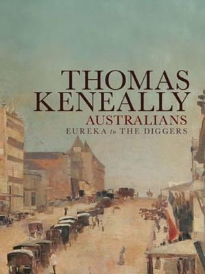 Australians: v. 2: Eureka to the Diggers - Keneally, Thomas