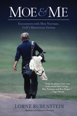 Moe & Me: Encounters with Moe Norman, Golf's Mysterious Genius - Rubenstein, Lorne