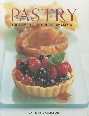 Pastry: The Complete Art of Pastry Making - Atkinson, Catherine