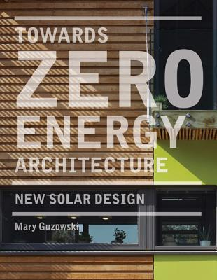 Towards Zero-energy Architecture: New Solar Design - Guzowski, Mary