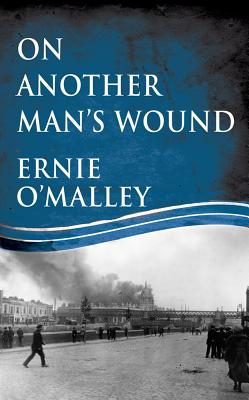 On Another Man's Wound - O'Malley, Ernie, and O'Malley, Cormac (Preface by)