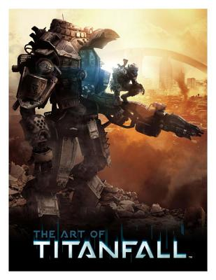 The Art of Titanfall - McVittie, Andy, and Zampella, Vince (Afterword by), and Emslie, Joel (Foreword by)