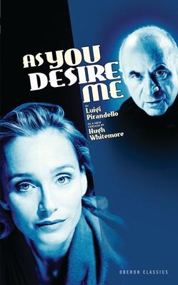 As You Desire Me - Pirandello, Luigi, Professor, and Whitemore, Hugh, and Pandolfi, Gwenda (Translated by)