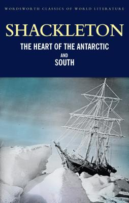 The Heart of the Antarctic and South - Shackleton, Ernest Henry, Sir, and Riffenburgh, Beau (Introduction by), and Griffith, Tom (Series edited by)