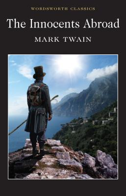The Innocents Abroad - Twain, Mark, and Hutchinson, Stuart (Introduction by), and Carabine, Keith, Dr. (Series edited by)