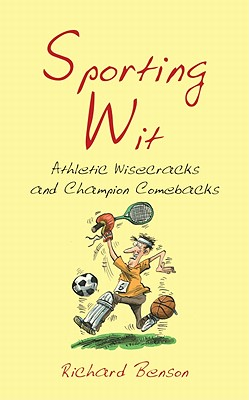 Sporting Wit: Athletic Wisecracks and Champion Comebacks - Benson, Richard