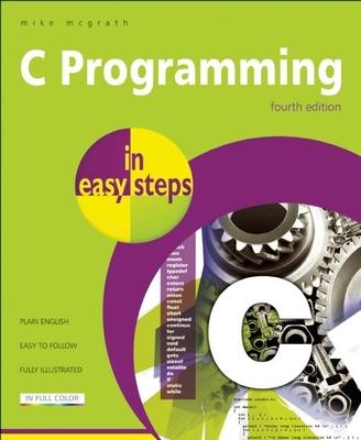 C Programming In Easy Steps - McGrath, Mike