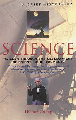 A Brief History of Science: Through the Development of Scientific Instruments - Crump, Thomas