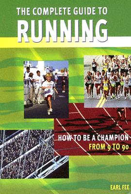 The Complete Guide to Running: How to Be a Champion from 9 to 90 - Fee, Earl W