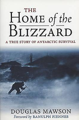 Home of the Blizzard: A True Story of Antarctic Survival - Mawson, Douglas, Sir, and Fiennes, Ranulph, Sir, OBE (Foreword by)