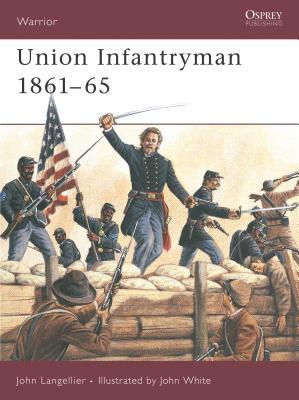 Union Infantryman 1861-65 - Langellier, John P, and Drury, Ian