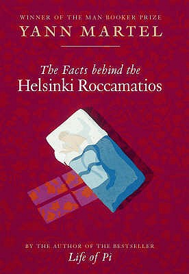 The Facts Behind the Helsinki Roccamatios: Stories - Martel, Yann