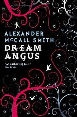 Dream Angus: The Celtic God of Dreams - McCall Smith, Alexander
