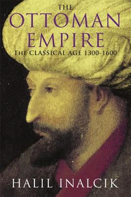 The Ottoman Empire: The Classical Age 1300-1600 - Inalcik, Halil