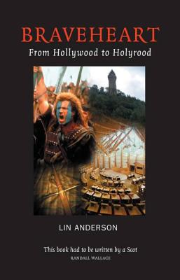 Braveheart: From Hollywood to Hollyrood - Anderson, Lin