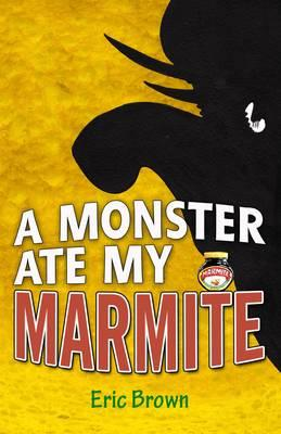 A Monster Ate My Marmite - Brown, Eric