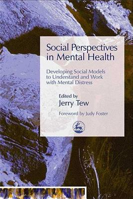 Social Perspectives in Mental Health: Developing Social Models to Understand and Work with Mental Distress - Tew, Jerry, Dr. (Editor), and Foster, Judy (Foreword by)