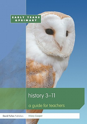 History 3-11: A Guide for Teachers - Cooper, Hilary