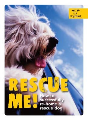 Rescue Me!: How to Successfully Rehome Your Dog - Smith, Alison, and Dogs Trust