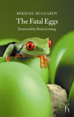 The Fatal Eggs: A Story - Bulgakov, Mikhail, and Aplin, Hugh (Translated by), and Lessing, Doris May (Foreword by)
