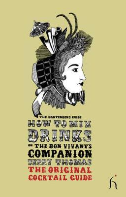 How to Mix Drinks or the Bon Vivant's Companion: The Bartender's Guide - Thomas, Jerry