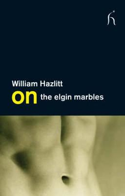 On the Elgin Marbles - Hazlitt, William, and Paulin, Tom (Foreword by)