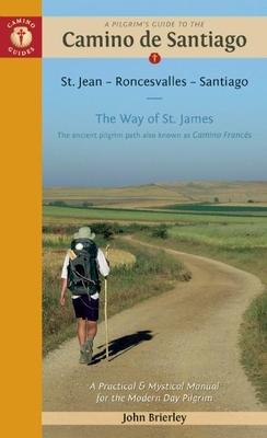 A Pilgrim's Guide to the Camino De Santiago: St. Jean * Roncesvalles * Santiago - Brierley, John