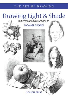 Drawing Light & Shade: Understanding Chiarascuro - Civardi, Giovani