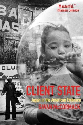 Client State: Japan in the American Embrace - McCormack, Gavan