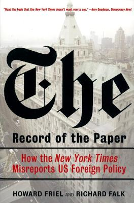 The Record of the Paper: How the New York Times Misreports US Foreign Policy - Friel, Howard, Mr., and Falk, Richard