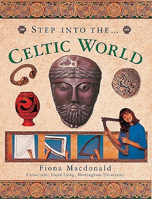 Step Into the Celtic World - MacDonald, Fiona, and Laing, Lloyd, Professor (Consultant editor)