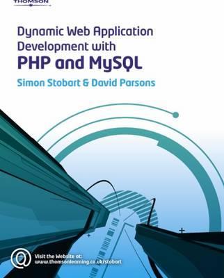Dynamic Web Application Development Using PHP and MySQL - Stobart, Simon, and Parsons, David