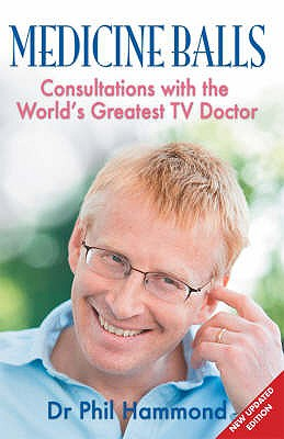Medicine Balls: Consultations with the World's Greatest TV Doctor - Hammond, Phil, Dr.