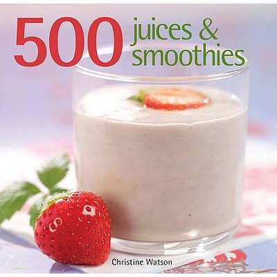 500 Juices and Smoothies - Watson, Christine