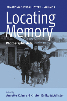 Locating Memory: Photographic Acts - Kuhn, Annette (Editor), and McAllister, Kirsten (Editor)