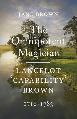 Lancelot 'Capability' Brown: The Omnipotent Magician, 1716-1783 - Brown, Jane