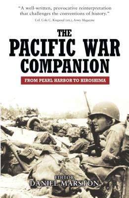The Pacific War Companion: From Pearl Harbor to Hiroshima - Marston, Daniel (Editor)