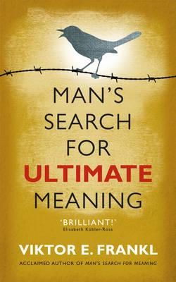 Man's Search for Ultimate Meaning - Frankl, Viktor E.