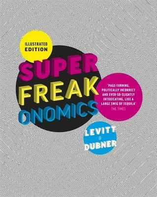 Illustrated Superfreakonomics. Steven D. Levitt & Stephen J. Dubner - Levitt, Steven D