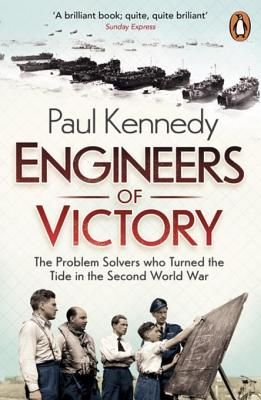 Engineers of Victory: The Problem Solvers Who Turned the Tide in the Second World War - Kennedy, Paul
