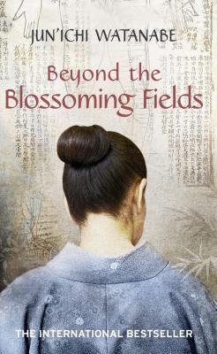 Beyond the Blossoming Fields - Watanabe, Jun'ichi, and Iwabuchi, Deborah (Translated by), and Isozaki, Anna (Translated by)