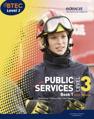 BTEC Level 3 National Public Services Student Book 1: Bk. 1 - Gray, Debra, and Lilley, Tracey, and Toms, Elizabeth