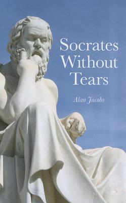 Socrates Without Tears: The Lost Dialogues of Aeschines Restored - Jacobs, Alan